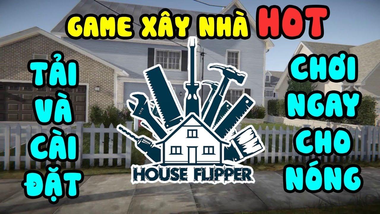 Hướng dẫn tải HOUSE FLIPPER – Game xây nhà HOT