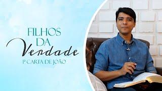 Filhos da Verdade   1ª carta de João   Pr. Eduardo Nunes