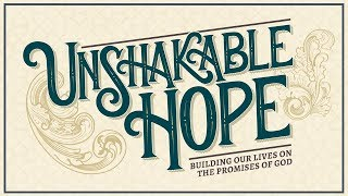 Sept 22, 2019 - Unshakable Hope - Part 3