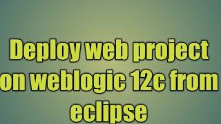 6.Déployer projet web sur weblogic 12c à partir d'eclipse.