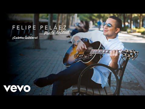 Felipe Peláez - ¡Cuánto Quisiera! (Audio)
