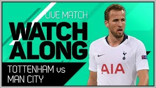 Tottenham vs Man City LIVE Stream Watchalong