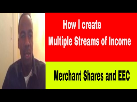 How I create Multiple Streams of Income -Merchant Shares and EEC