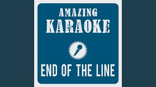 End of the Line (Karaoke Version) (Originally Performed By Traveling Wilburys)