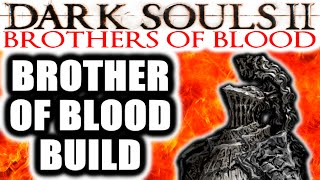 Dark Souls 2 PvP: Brothers of Blood: BROTHER OF BLOOD BUILD