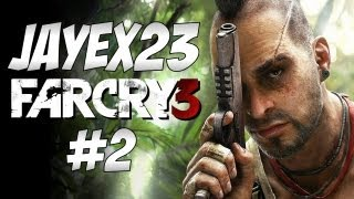 JayEx Plays - Far Cry 3  #2 - Infiltrate The Camp!
