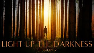 Light Up the Darkness // Life in Him - Session 2
