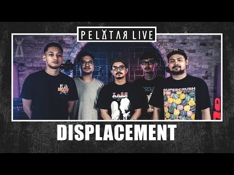 Displacement // PELATAR LIVE
