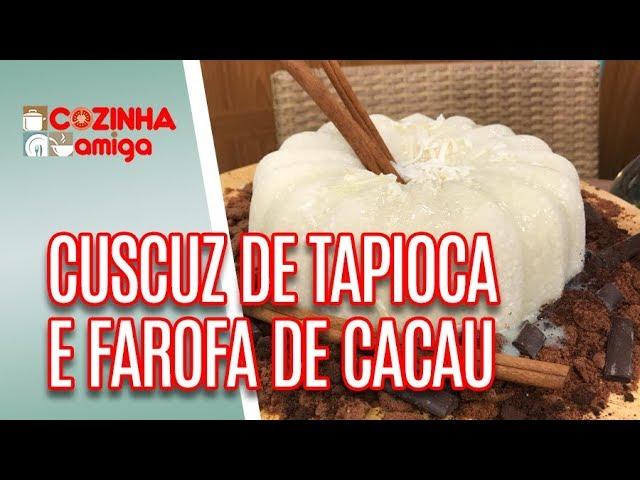 Cuscuz de Tapioca e Farofa de Cacau com Canela - Patricia Gonçalves  | Cozinha Amiga (02/01/19)
