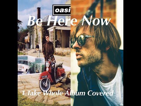 Be Here Now. Full album played in one take