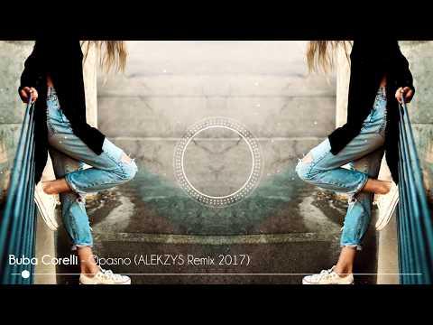 BUBA CORELLI - OPASNO (ALEKZYS REMIX 2017)