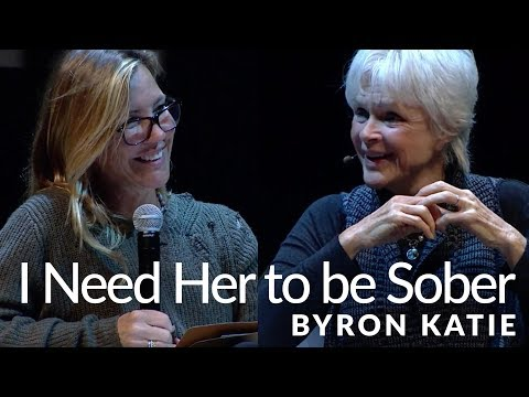 Your Sobriety Will Make Me Happy—The Work of Byron Katie®