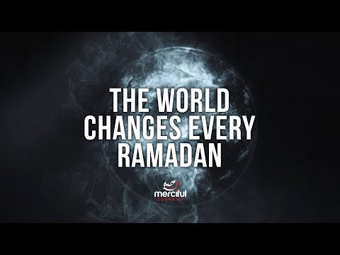 THE WORLD CHANGES EVERY RAMADAN