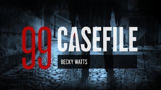 Case 99: Becky Watts