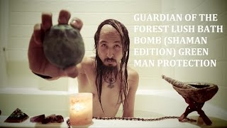 GUARDIAN OF THE FOREST LUSH BATH BOMB (SHAMAN EDITION) REVIEW. GREEN MAN PROTECTION