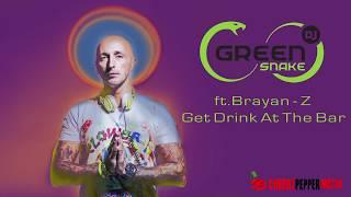 Dj Green Snake Ft. Brayan Z -  Get Drink At The Bar