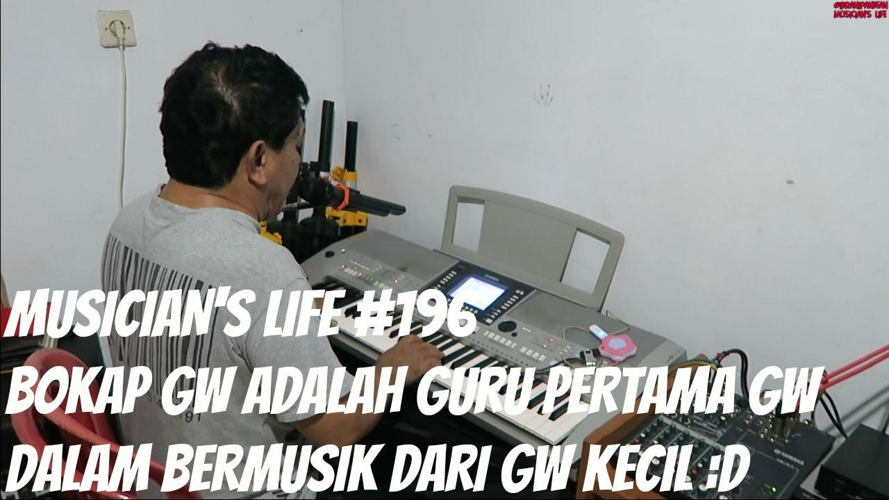 MUSICIAN'S LIFE #196 | Bokap gw adalah guru pertama gw ...