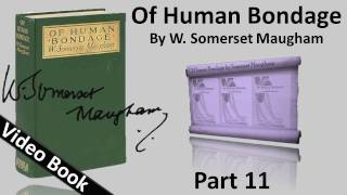 Part 11 - Of Human Bondage Audiobook by W. Somerset Maugham (Chs 114-122)(Part 11 (Chs 114-122). Classic Literature VideoBook with synchronized text, interactive transcript, and closed captions in multiple languages. Audio courtesy of ..., 2012-02-06T22:09:06.000Z)