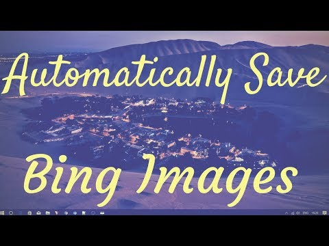 How To Automatically Save Bing Images To Your Windows 10 PC