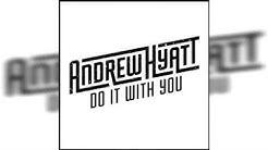 Andrew Hyatt - Do It With You (Audio)