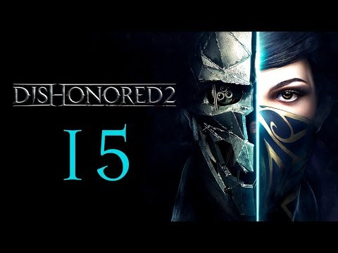 DISHONORED 2 #15 : Valuable lessons are often painful