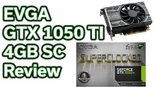 EVGA - GTX 1050 TI - 4GB - Review
