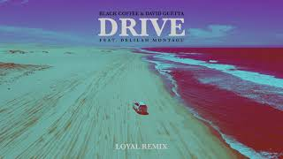 Black Coffee & David Guetta - Drive feat. Delilah Montagu (Loyal Remix) [Ultra Music]