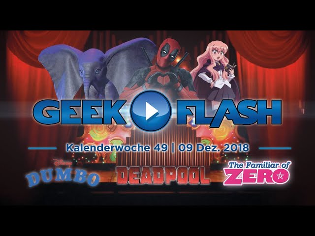 GEEK FLASH: Dumbo | Once Upon A Deadpool | The Familiar of Zero