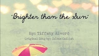 Brighter than the Sun by Tiffany Alvord (LYRICS)