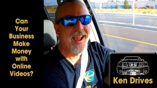 Ken Drives: Can Your Business Make Money with Online Videos