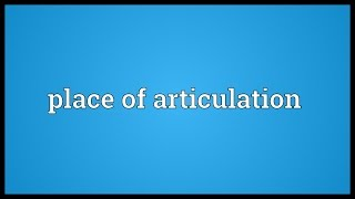 Place of articulation Meaning