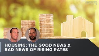 Housing: The Good News & Bad News Of Rising Rates