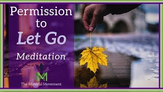 Give Yourself Permission to Let Go:  A Guided Meditation Practice