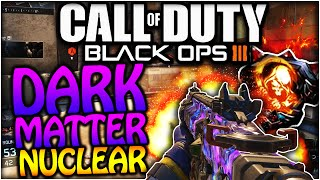 "BLACK OPS 3 ""DARK MATTER CAMO"" NUCLEAR! - NUCLEAR WITH DARK MATTER! (BO3 DARK MATTER CAMO GAMEPLAY)"