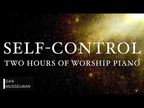 SELF-CONTROL: Fruits of the Holy Spirit | Two Hours of Worship Piano