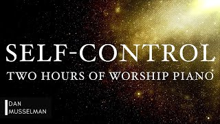SELF-CONTROL: Fruits of the Holy Spirit   Two Hours of Worship Piano