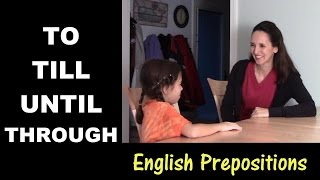 Using English Prepositions - Lesson 7: To, Till, Until, Through - Part 2 (time)