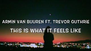 Armin van Buuren Ft. Trevor Guthrie - This Is What It Feels Like Lyrics