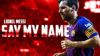 Lionel Messi - Say My Name | 2019