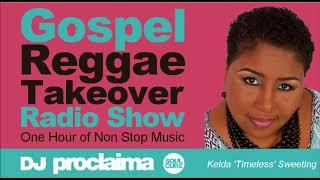 GOSPEL REGGAE 2018  - One Hour Gospel Reggae Takeover Show - DJ Proclaima 2nd March