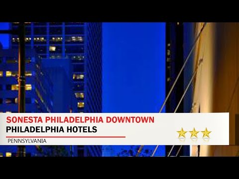 Sonesta Philadelphia Downtown - Philadelphia Hotels, Pennsylvania