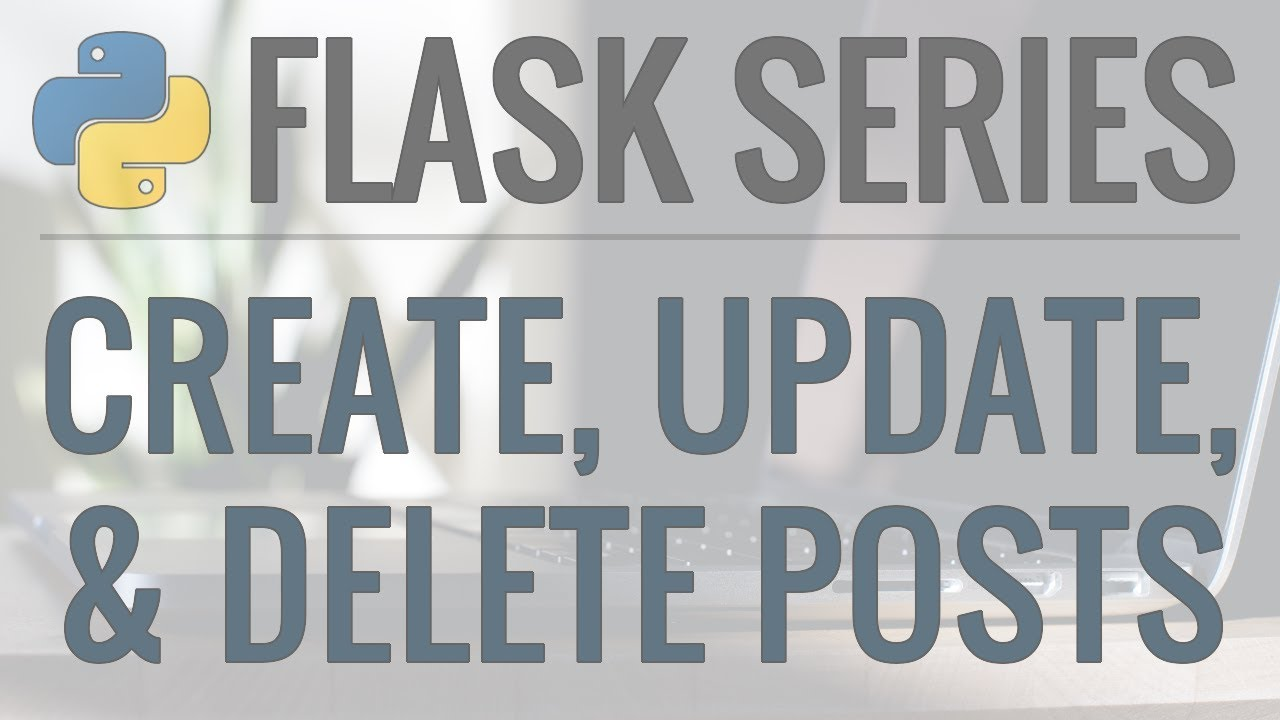 Python Flask Tutorial: Full-Featured Web App - Create, Update, and Delete Posts