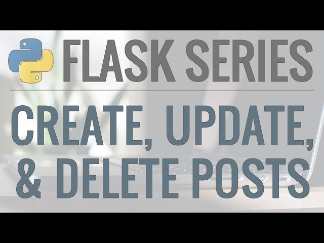 Python Flask Tutorial: Full-Featured Web App Part 8 - Create, Update, and Delete Posts