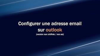 Comment configurer une adresse email sur Outlook ? (non ssl)