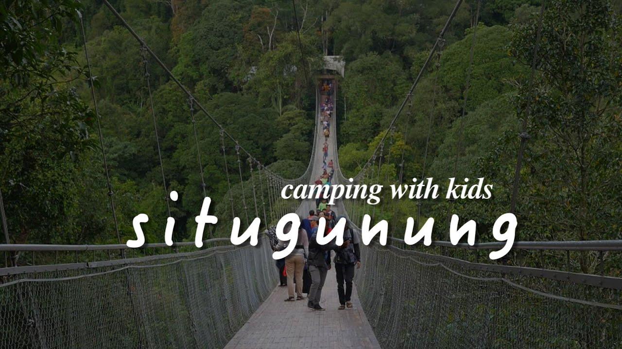 Camping With Kids Situ Gunung Sukabumi Youtube