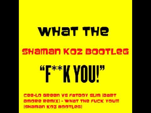Cee lo vs Fatboy Slim - What the Fuck You! (Bart Bmore Remix) (Shaman Koz Bootleg).mp4