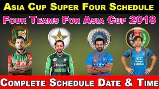Asia Cup 2018 Super Four Round Schedule | Four Teams In Asia Cup 2018 Super Four Round