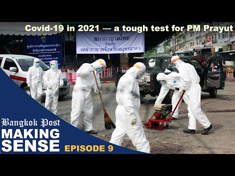 "Bangkok Post ""Making Sense"" (Ep. 9): Covid-19 in 2021 — a tough test for PM Prayut"
