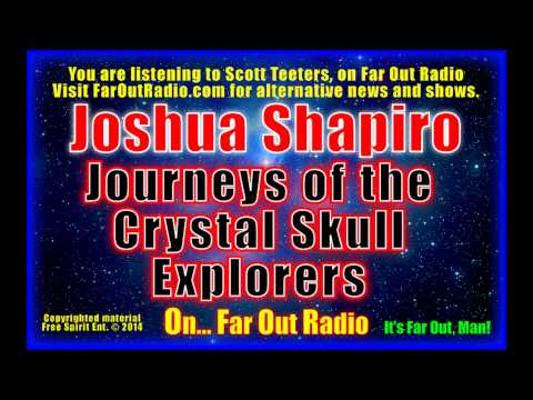 Joshua Shapiro, Journeys of the Crystal Skull Explorers on FarOutRadio 4-23-13