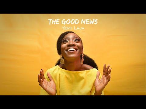 THE GOOD NEWS BY YEMI LAJA